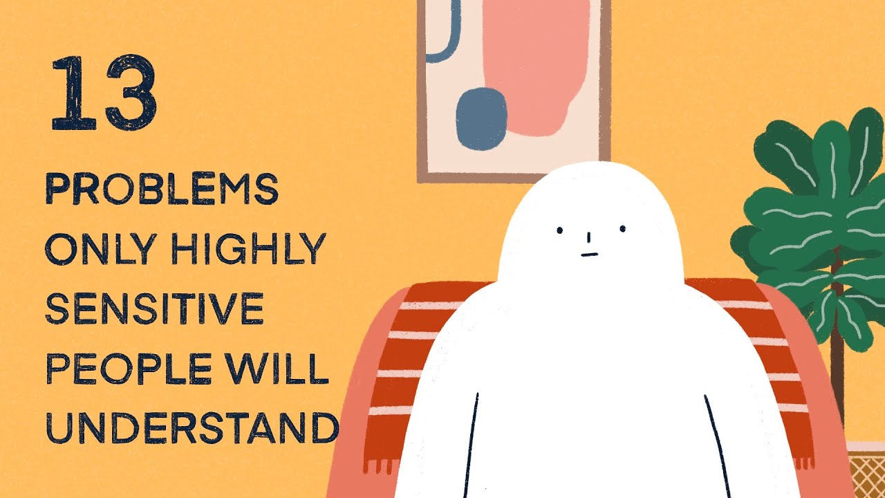 13 Problems Only Highly Sensitive People Will Understand