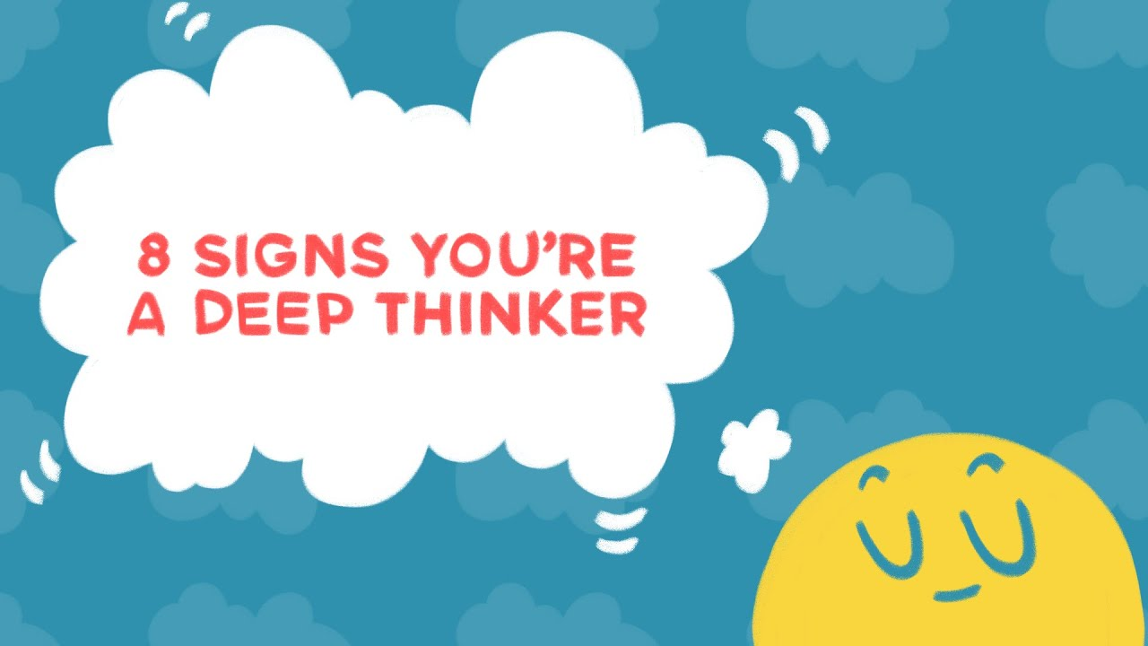 8 Signs You Are A Deep Thinker